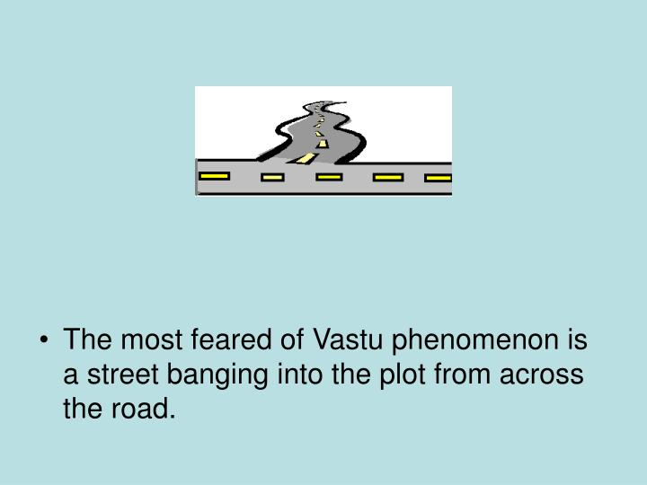 The most feared of Vastu phenomenon is a street banging into the plot from across the road.