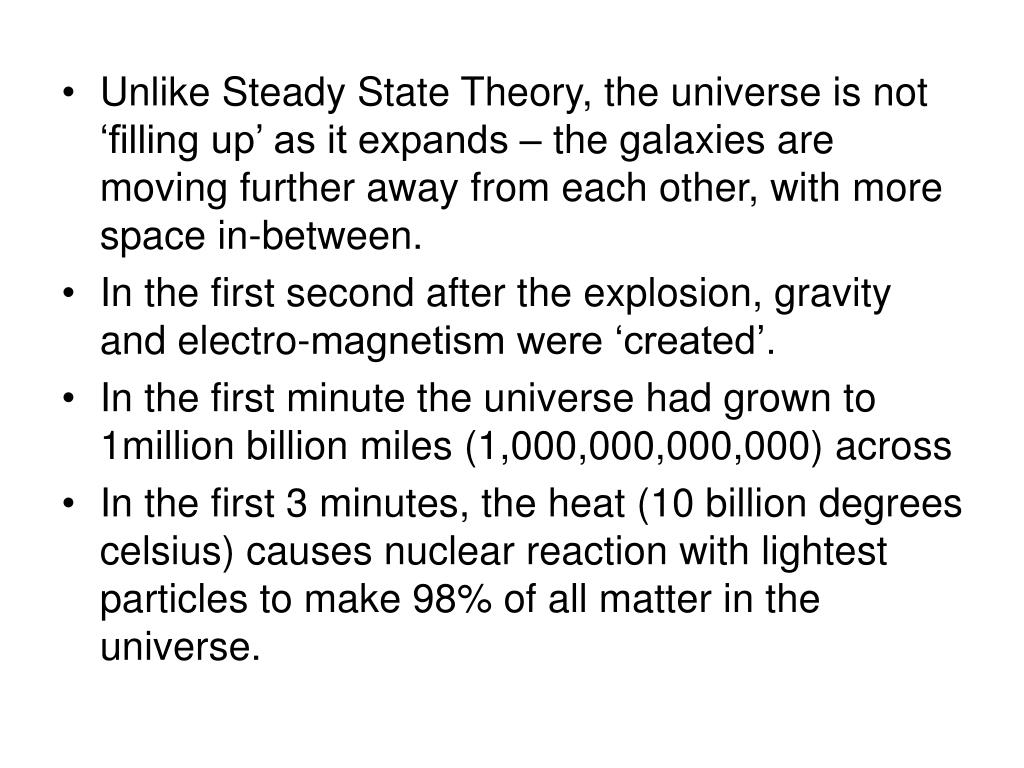 Unlike Steady State Theory, the universe is not 'filling up' as it expands – the galaxies are moving further away from each other, with more space in-between.