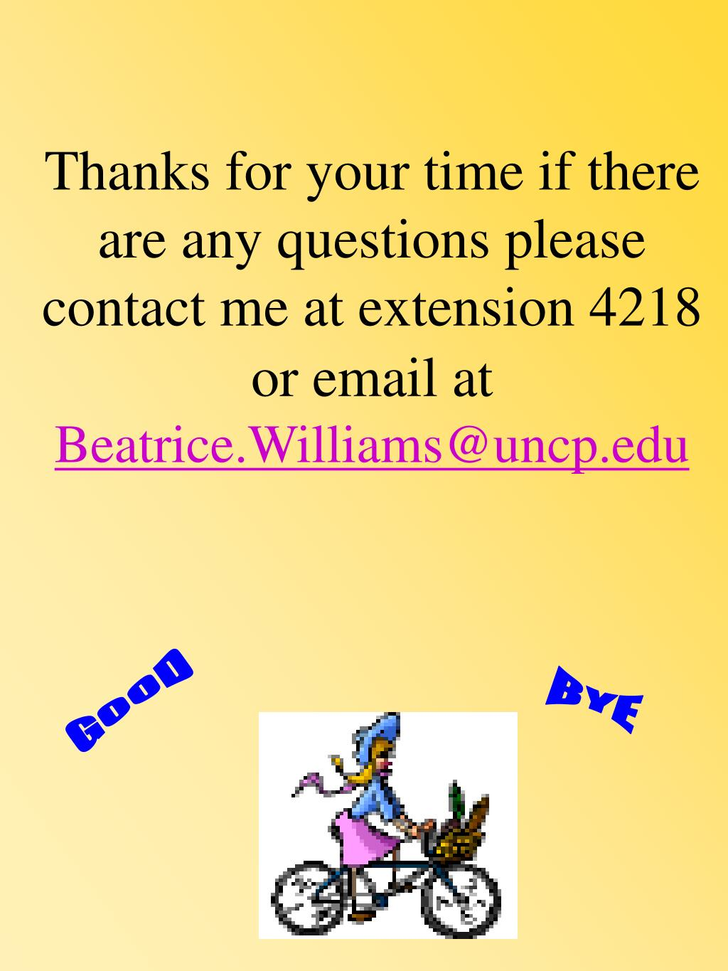 Thanks for your time if there are any questions please contact me at extension 4218 or email at