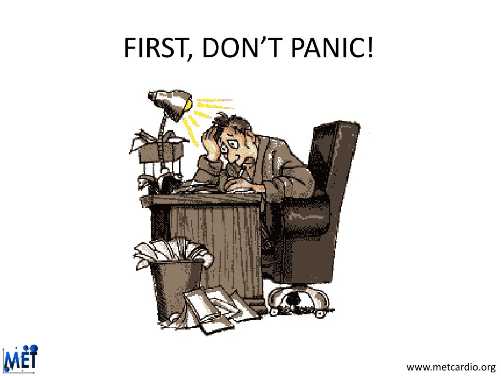 FIRST, DON'T PANIC!