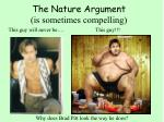 the nature argument is sometimes compelling