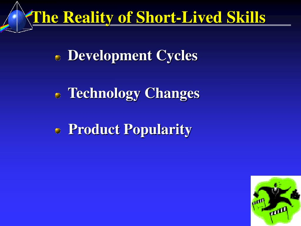 The Reality of Short-Lived Skills