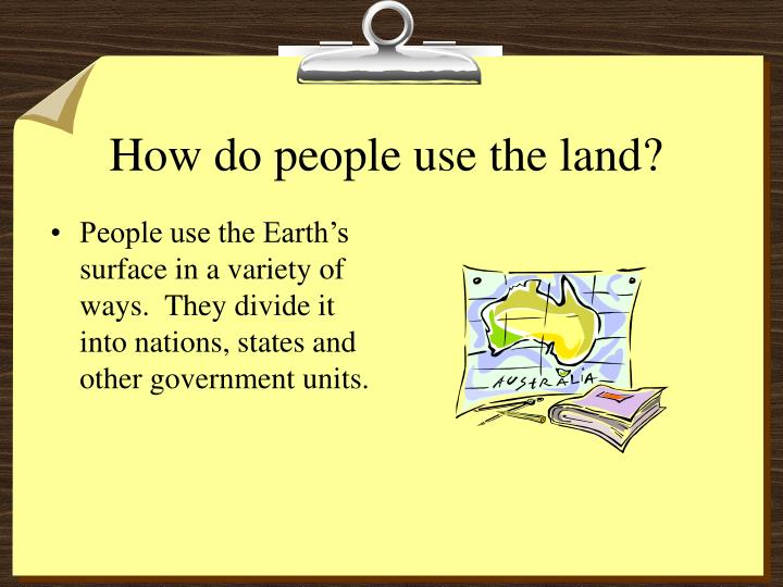 How do people use the land?