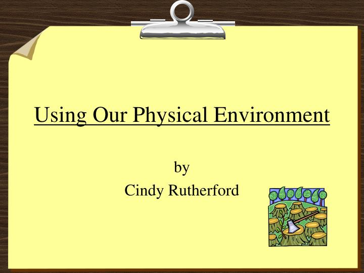 using our physical environment