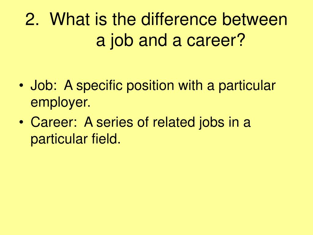 2.  What is the difference between a job and a career?
