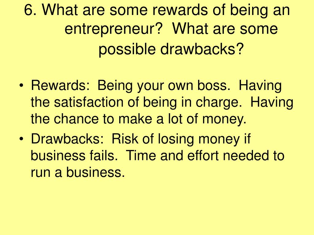 6. What are some rewards of being an entrepreneur?  What are some possible drawbacks?