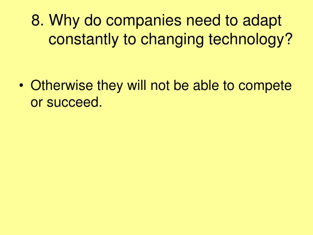 8. Why do companies need to adapt constantly to changing technology?