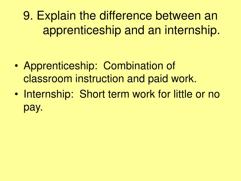 9. Explain the difference between an apprenticeship and an internship.