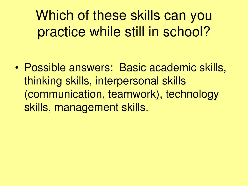 Which of these skills can you practice while still in school?