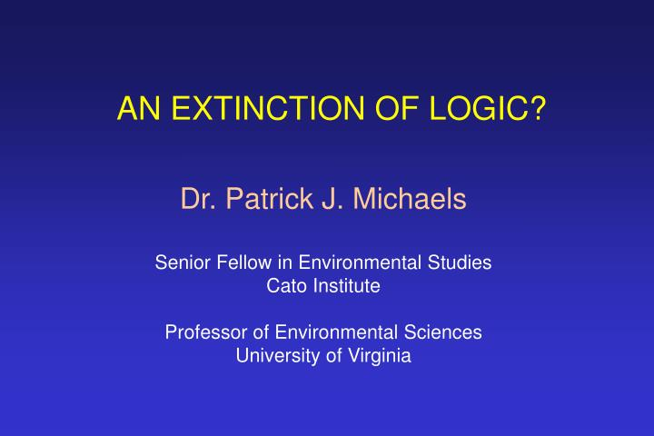 AN EXTINCTION OF LOGIC?