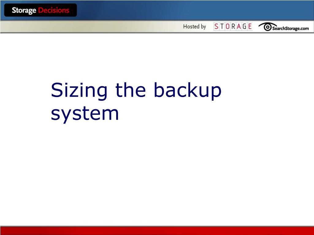 Sizing the backup system