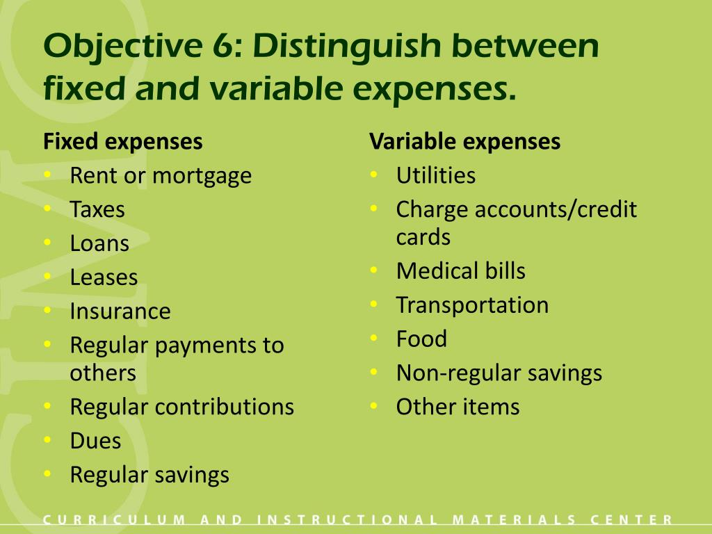 Objective 6: Distinguish between fixed and variable expenses.