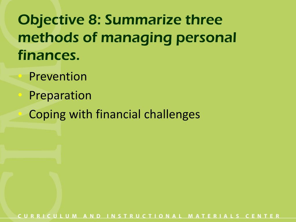 Objective 8: Summarize three methods of managing personal finances.