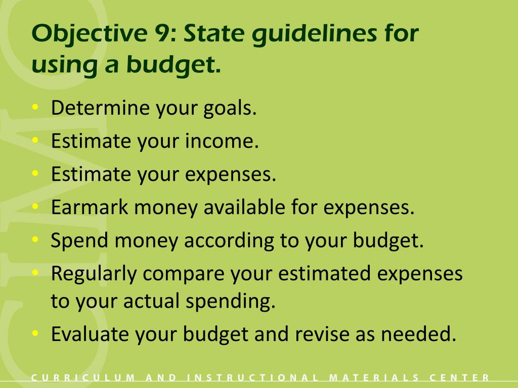 Objective 9: State guidelines for using a budget.