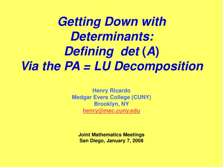 Getting down with determinants defining det a via the pa lu decomposition l.jpg