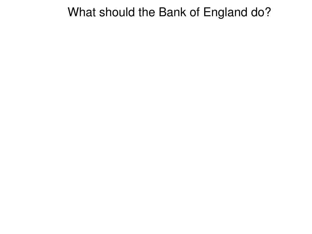 What should the Bank of England do?