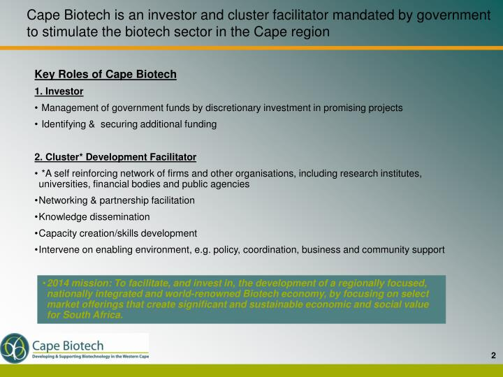 Cape Biotech is an investor and cluster facilitator mandated by government to stimulate the biotech ...