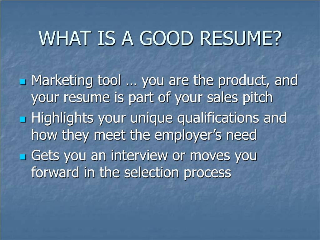 WHAT IS A GOOD RESUME?