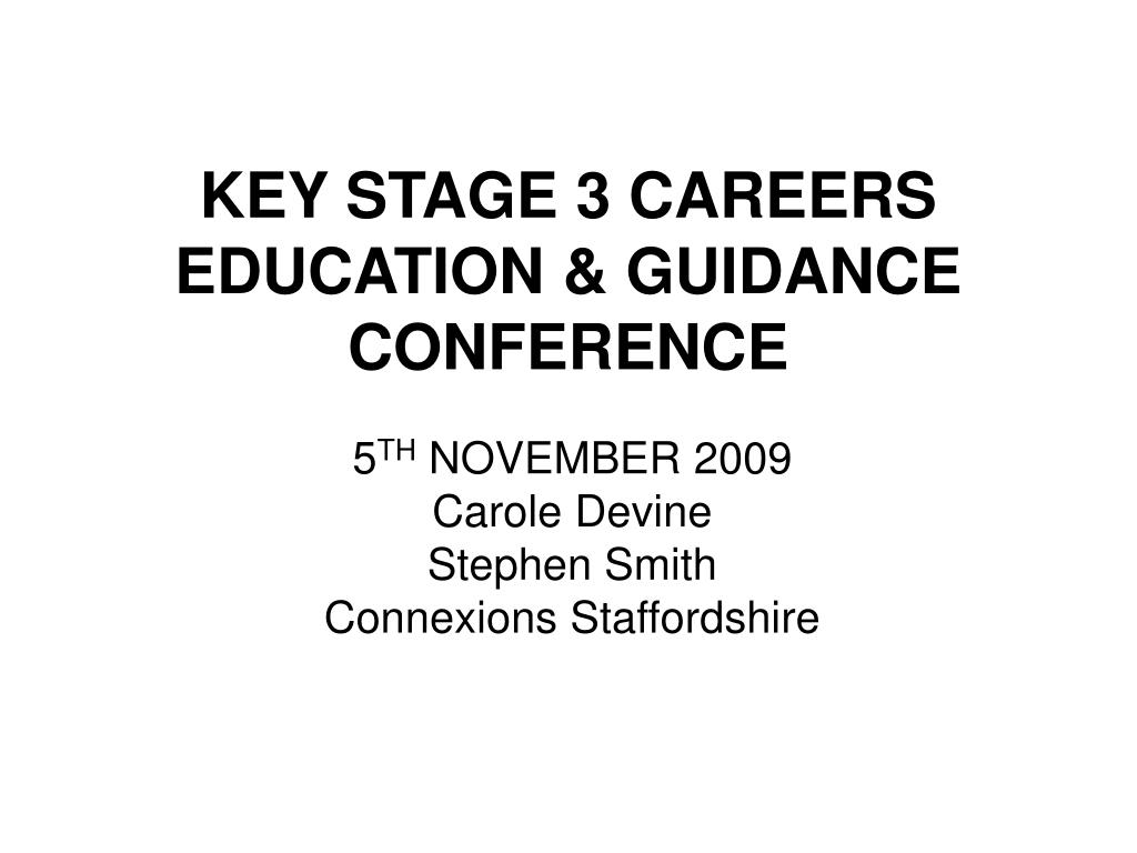 KEY STAGE 3 CAREERS EDUCATION & GUIDANCE CONFERENCE