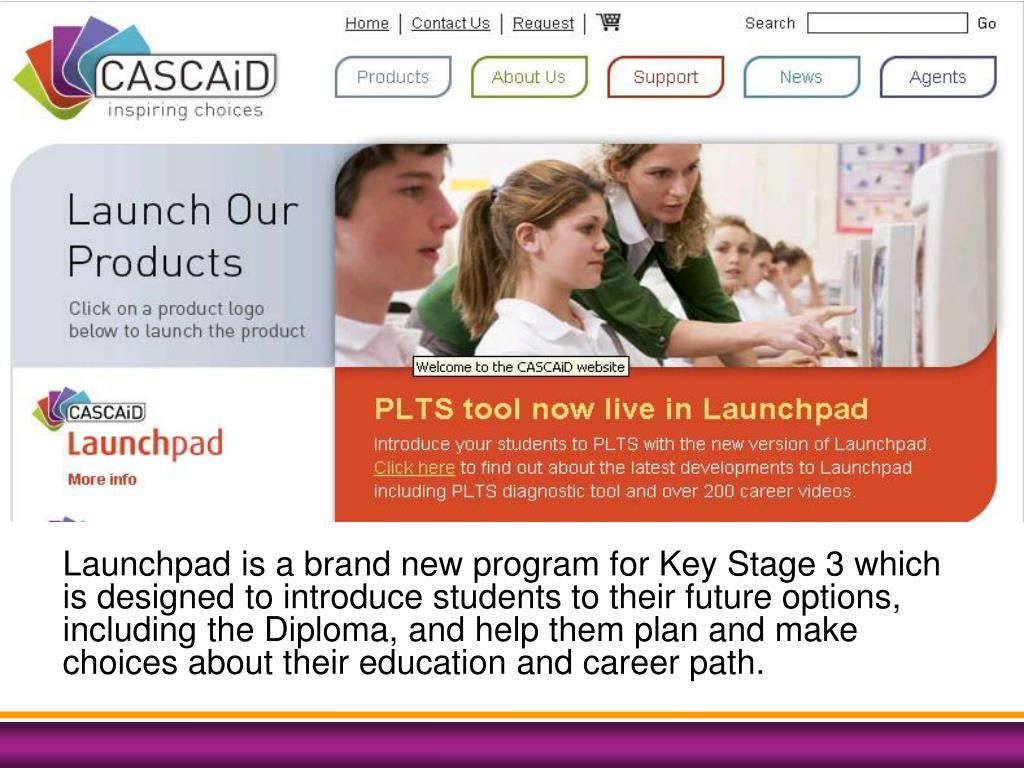 Launchpad is a brand new program for Key Stage 3 which is designed to introduce students to their future options, including the Diploma, and help them plan and make choices about their education and career path.