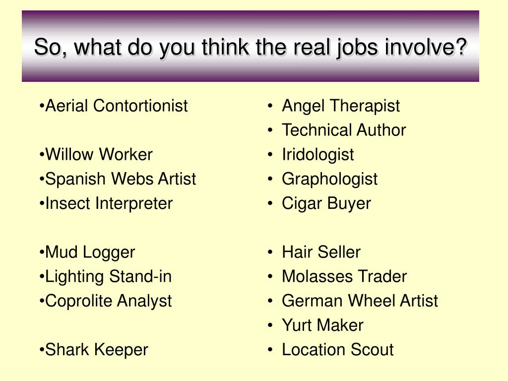 So, what do you think the real jobs involve?