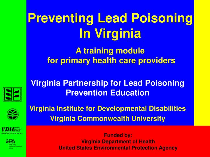 Preventing lead poisoning in virginia a training module for primary health care providers