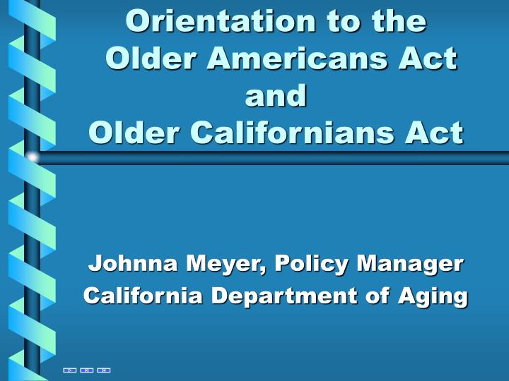 Orientation to the older americans act and older californians act l.jpg