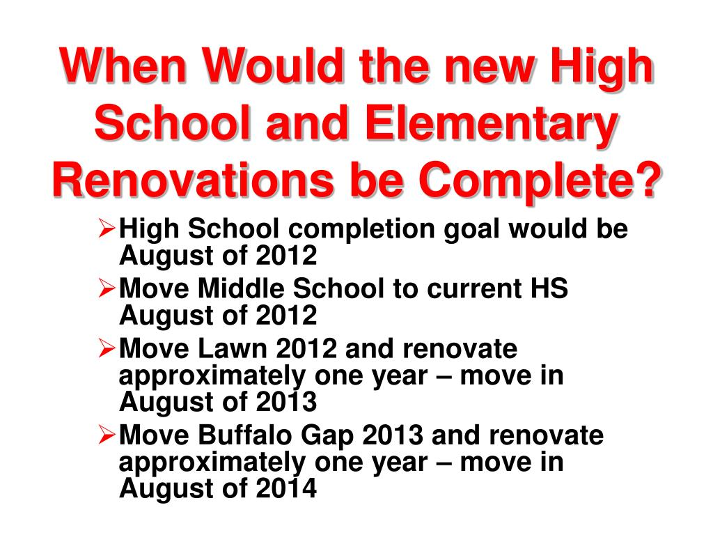 When Would the new High School and Elementary Renovations be Complete?