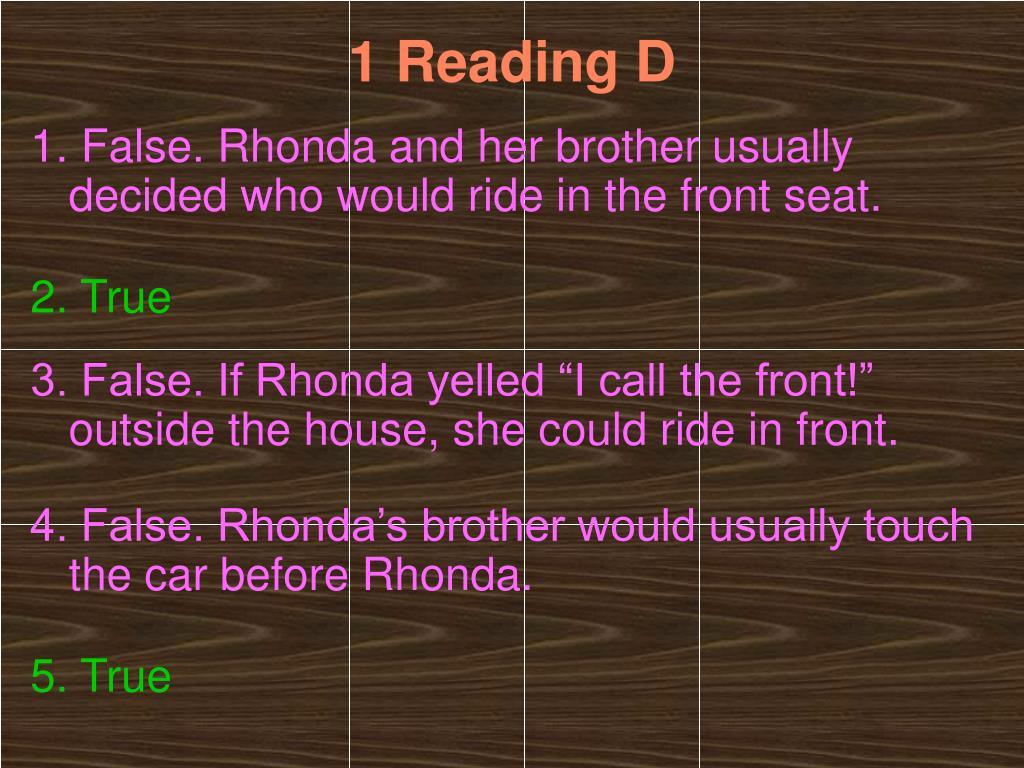 1. False. Rhonda and her brother usually decided who would ride in the front seat.