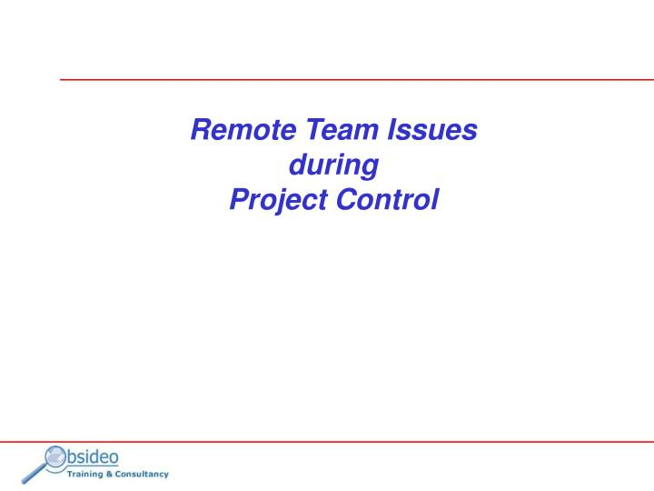 Remote team issues during project control