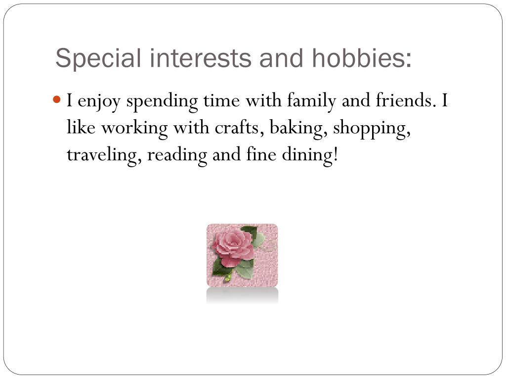 Special interests and hobbies: