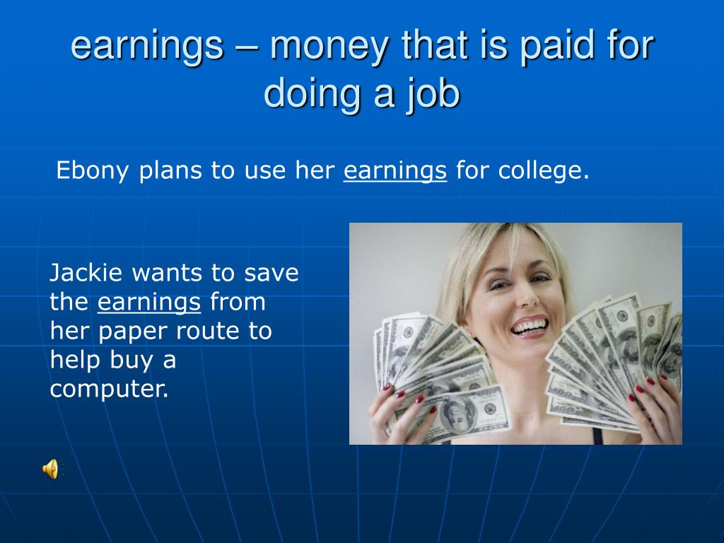 earnings – money that is paid for doing a job