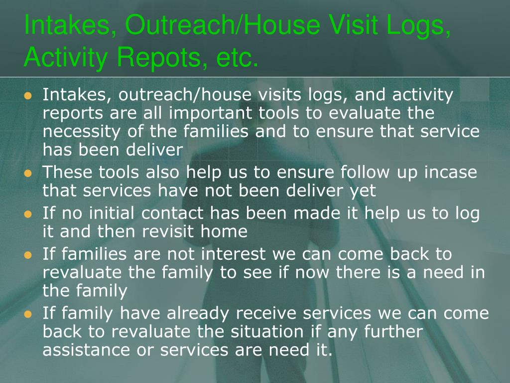 Intakes, Outreach/House Visit Logs, Activity Repots, etc.