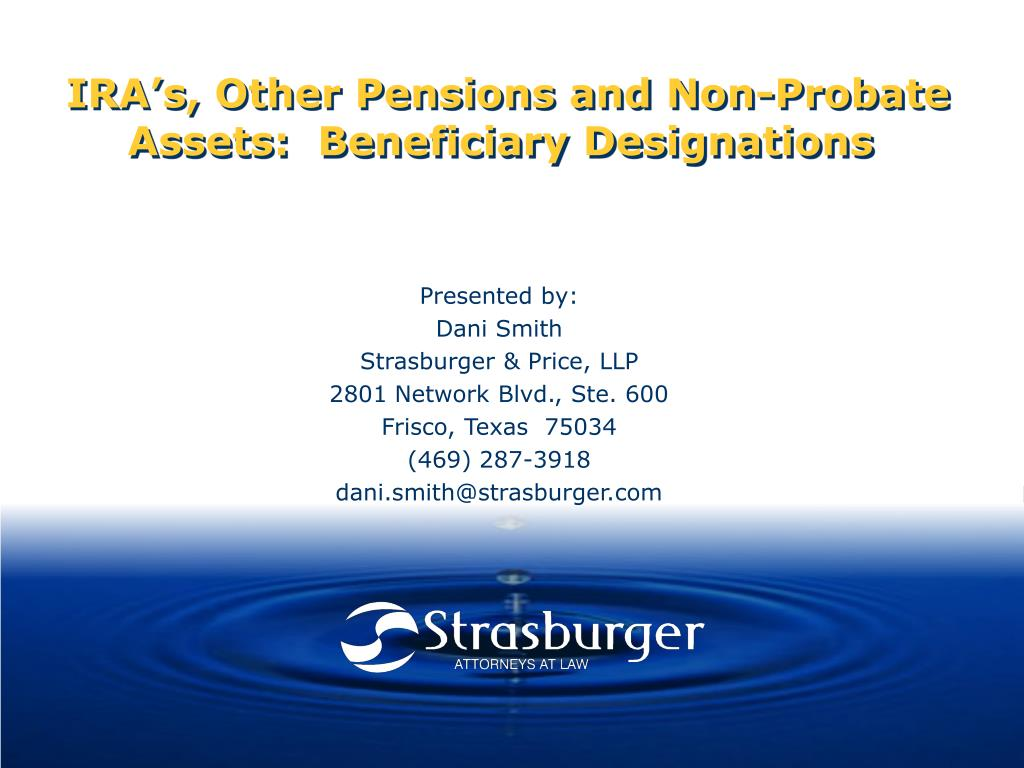 IRA's, Other Pensions and Non-Probate Assets:  Beneficiary Designations