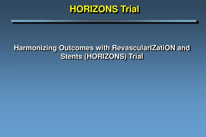 Harmonizing outcomes with revascularization and stents horizons trial l.jpg