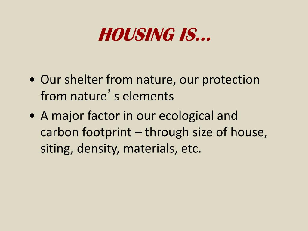 HOUSING IS…