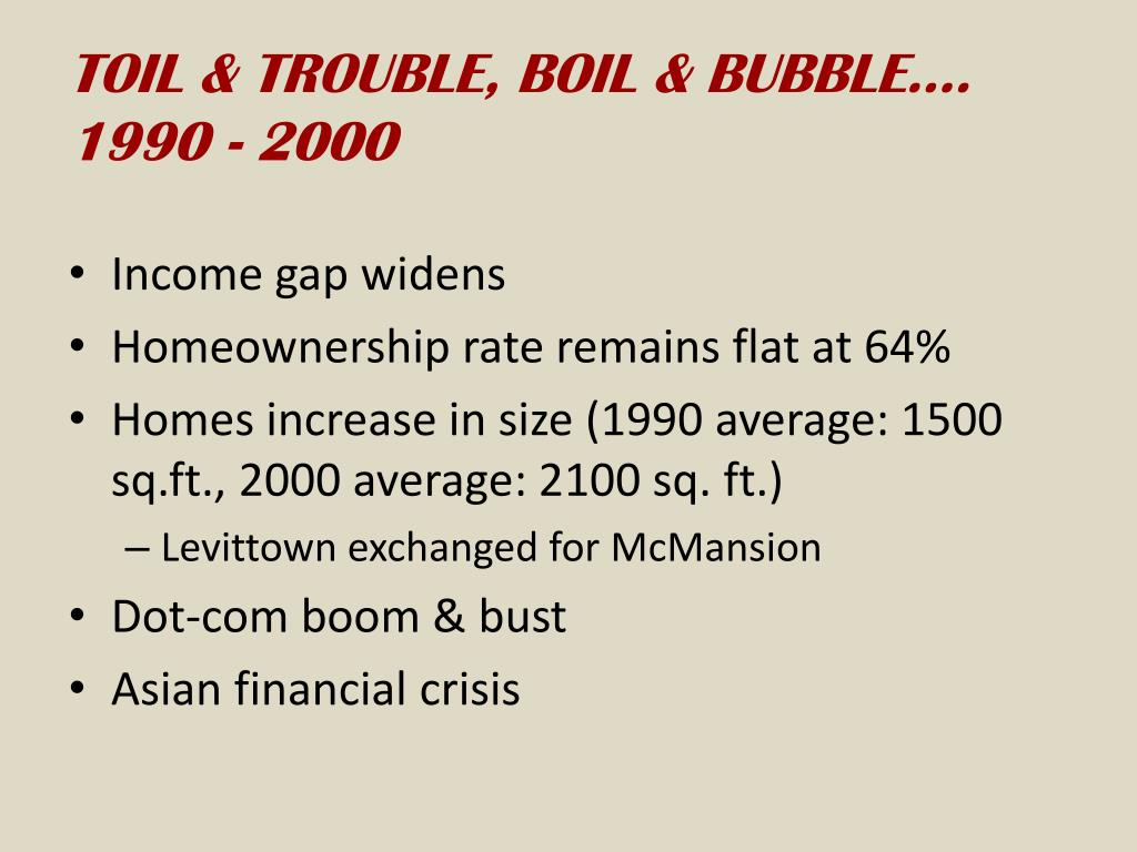 TOIL & TROUBLE, BOIL & BUBBLE…. 1990 - 2000