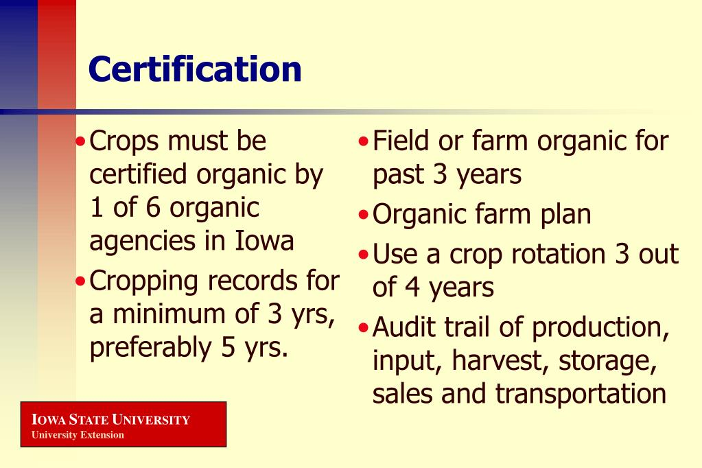 Crops must be certified organic by 1 of 6 organic agencies in Iowa