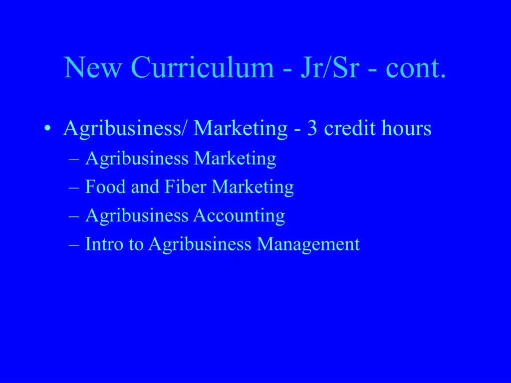 New Curriculum - Jr/Sr - cont.