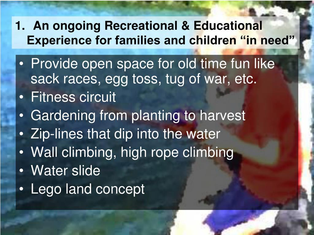 "An ongoing Recreational & Educational      Experience for families and children ""in need"""