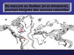du mercure au qu bec et en amazonie pourtant loign s des sources naturelles