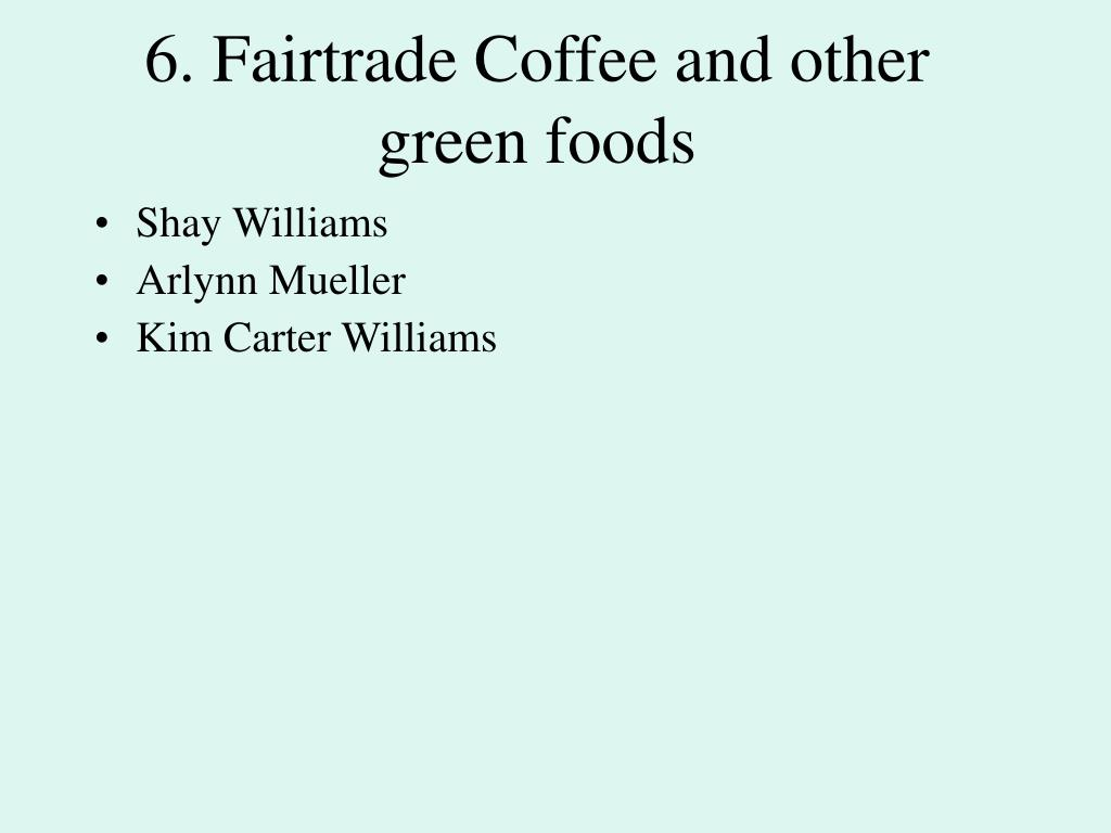 6. Fairtrade Coffee and other green foods