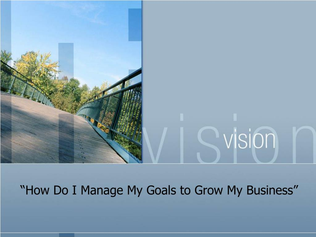 """How Do I Manage My Goals to Grow My Business"""