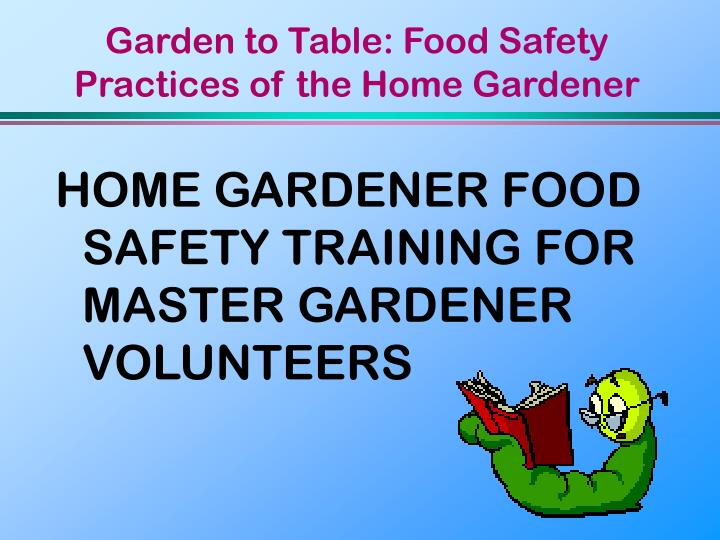 Garden to table food safety practices of the home gardener