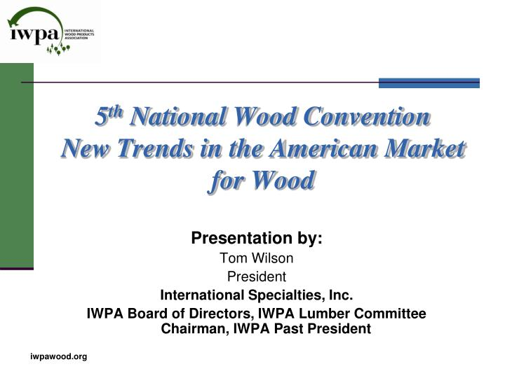 5 th national wood convention new trends in the american market for wood