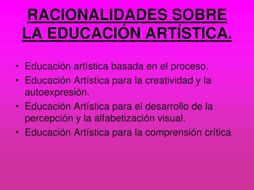 RACIONALIDADES SOBRE LA EDUCACIÓN ARTÍSTICA.