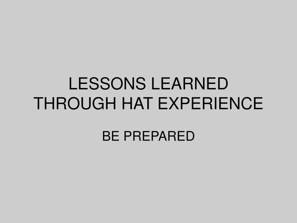 LESSONS LEARNED THROUGH HAT EXPERIENCE