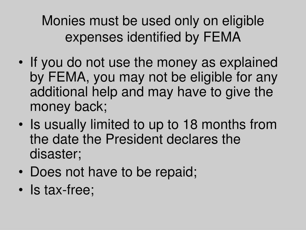 Monies must be used only on eligible expenses identified by FEMA