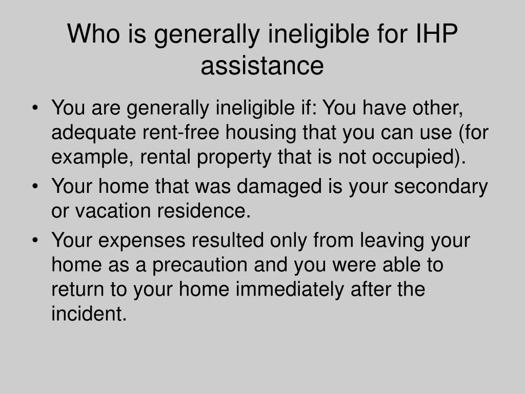 Who is generally ineligible for IHP assistance