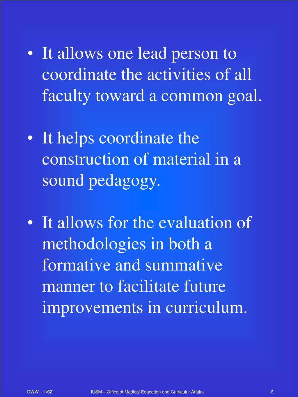 It allows one lead person to coordinate the activities of all faculty toward a common goal.